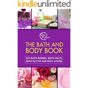The Bath and Body Book: DIY Bath Bombs, Bath Salts, Body Butter and Body Scrubs