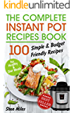 The Complete Instant Pot Recipes Book:: 100 Simple and Budget Friendly Recipes for Healthy and Diet Meals
