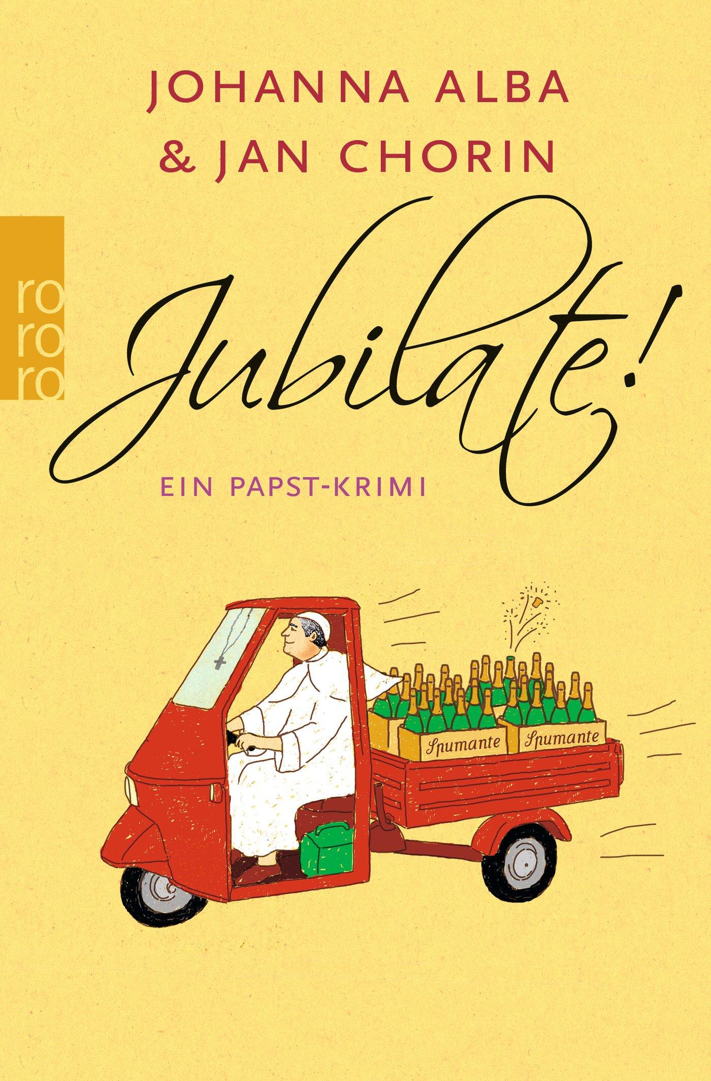Jubilate! (Ein Papst-Krimi, Band 5) Taschenbuch – 26. März 2019 Johanna Alba Jan Chorin Rowohlt Taschenbuch 3499275015