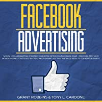 Facebook Advertising: Social Media Marketing Strategy Guide for Optimizing Facebook Page - Discover Best 2019 Money Making Strategies by Creating Trending Ads That Produce Results for Your Business