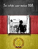 So schön war meine DDR (German Edition)