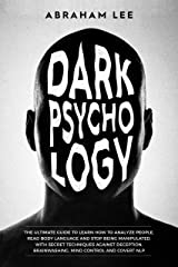 Dark Psychology: The Ultimate Guide to Learn How to Analyze People, Read Body Language and Stop Being Manipulated. With Secret Techniques Against Deception, Brainwashing, Mind Control and Covert NLP Kindle Edition
