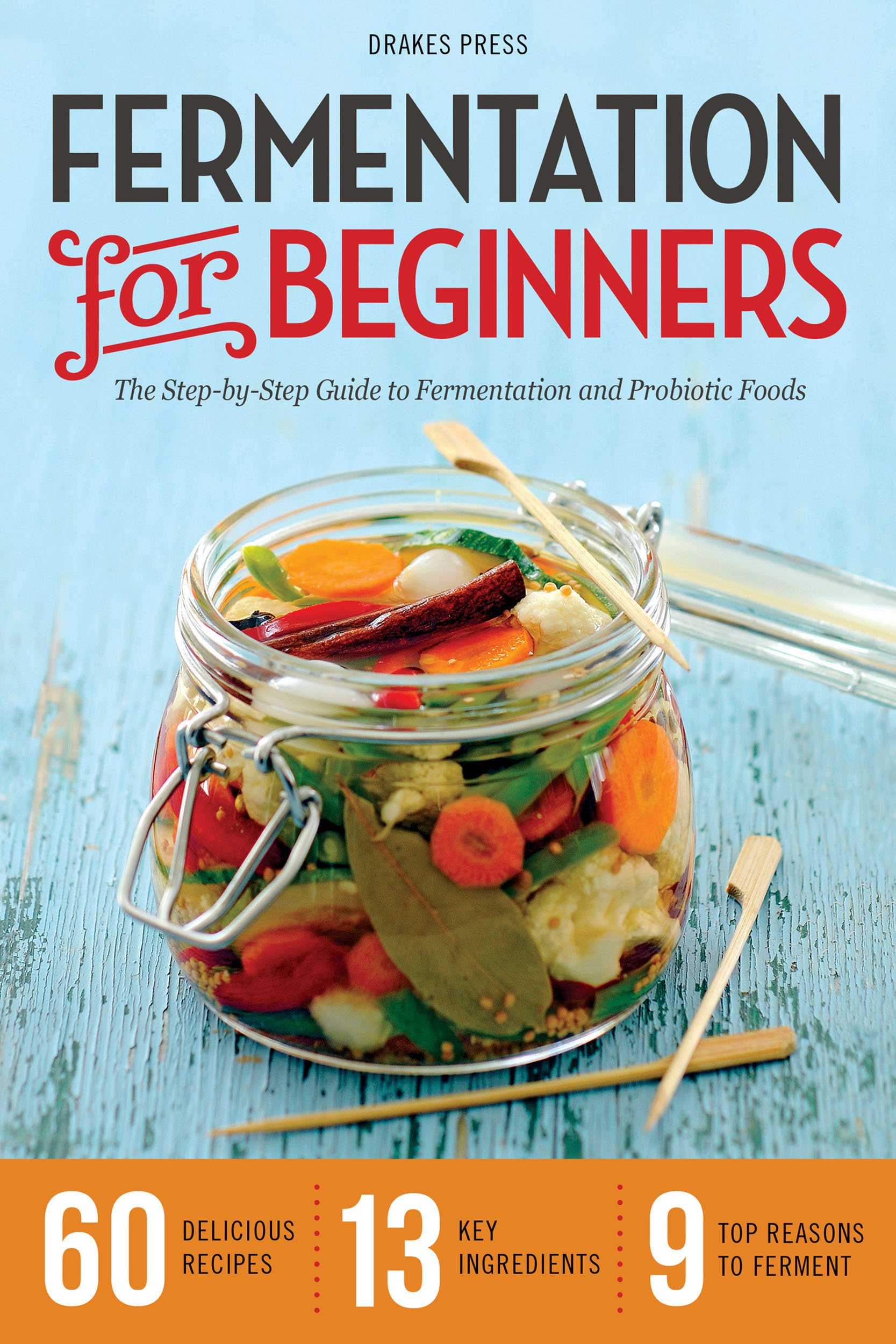 Fermentation for Beginners: The Step-by-Step Guide to Fermentation and  Probiotic Foods: Amazon.co.uk: Drakes Press: 9781623152567: Books