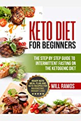 Keto Diet For Beginners : The Step By Step Guide To Intermittent Fasting On The Ketogenic Diet: Ready Keto Meal Plan and Keto Recipes For Maximizing Weight Loss Kindle Edition
