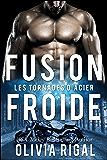 Fusion froide (Les Tornades d'Acier t. 3) (French Edition)