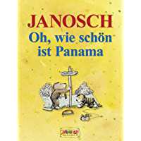 Oh, wie schön ist Panama: Die Geschichte, wie der kleine Tiger und der kleine Bär nach Panama reisen. Vierfarbiges Bilderbuch (Die Panama - Reihe von Janosch 1) (German Edition)