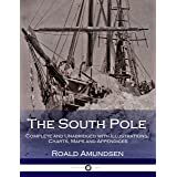 The South Pole - Complete and Unabridged with Illustrations, Charts, Maps and Appendices