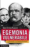 Egemonia vulnerabile: La Germania e la sindrome Bismarck (Contemporanea)