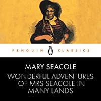 Wonderful Adventures of Mrs Seacole in Many Lands: Penguin Classics