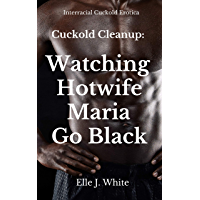 Cuckold Cleanup: Watching Hotwife Maria Go Black: Interracial Cuckold Story (English Edition)