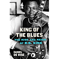 King of the Blues: The Rise and Reign of B. B. King