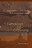 Catholicism and Citizenship: Political Cultures of the Church in the Twenty-First Century