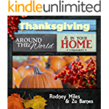 Thanksgiving Around the World and in Your Home: RECIPES ~ CUSTOMS ~ DECORATING ~ HISTORY ~ QUOTES ~ POEMS  ~ Make Your Thanksgiving Amazing This Year!