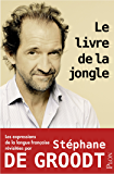 Le livre de la jongle - Les expressions de la langue française revisitées par Stéphane De Groodt
