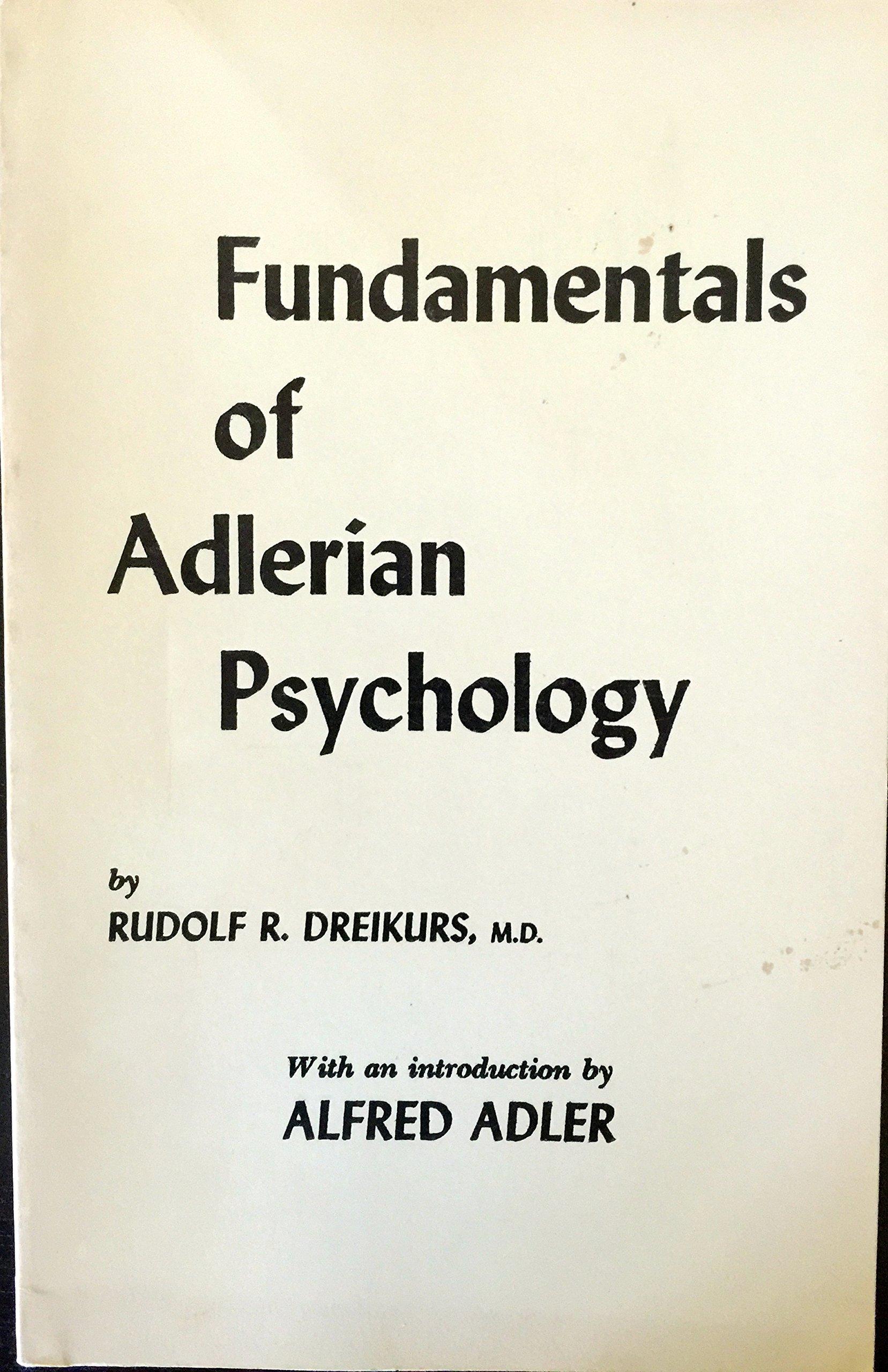 Fundamentals of Adlerian psychology: Alfred Adler, Rudolf R. Dreikurs:  9780918560087: Amazon.com: Books