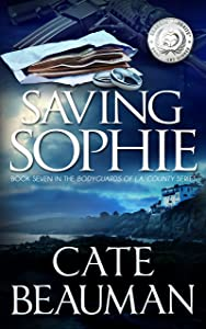 Saving Sophie: Book Seven In The Bodyguards Of L.A. County Series