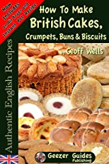 How To Bake British Cakes, Crumpets, Buns & Biscuits (Authentic English Recipes Book 9) Kindle Edition