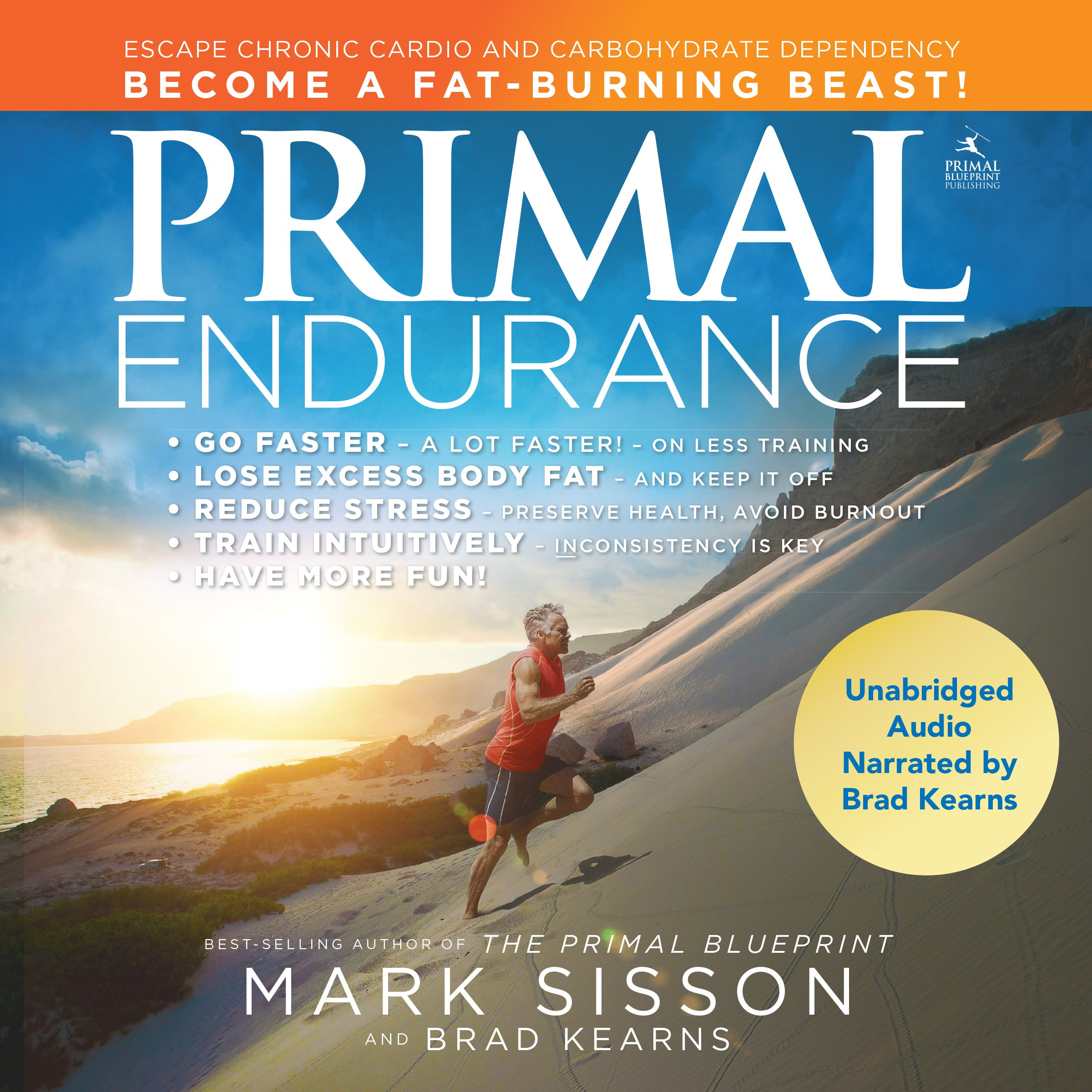 Primal Endurance: Escape Chronic Cardio and Carbohydrate Dependency, and Become a Fat-Burning Beast!