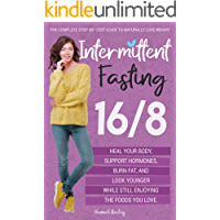 Intermittent Fasting 16/8: The Complete Step-by-Step Guide to Naturally Lose Weight, Heal Your Body, Support Hormones…