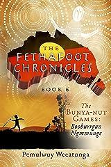 The Fethafoot Chronicles: The Bunya-nut Games: Booburrgan Ngmmunge Kindle Edition