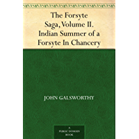 The Forsyte Saga, Volume II. Indian Summer of a Forsyte In Chancery (English Edition)
