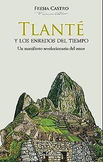 Tlanté y los enredos del tiempo. Un manifiesto revolucionario del amor (Spanish Edition)