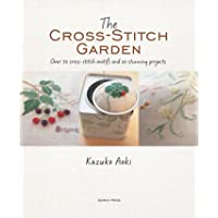 The Cross-Stitch Garden: Over 70 cross-stitch motifs with 20 stunning projects