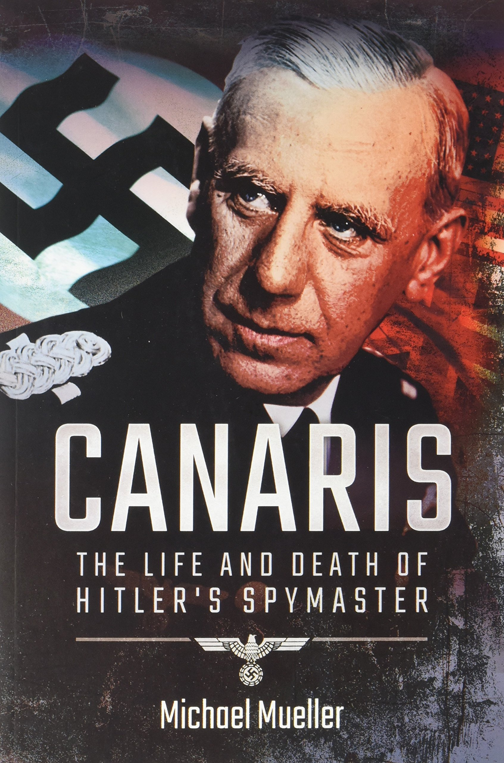 Canaris: The Life and Death of Hitler\'s Spymaster: Amazon.co.uk ...