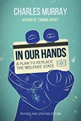 In Our Hands: A Plan to Replace the Welfare State Kindle Edition