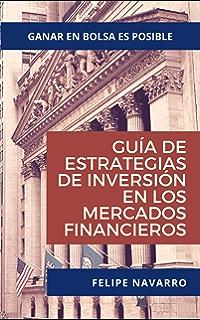Guía de Estrategias de Inversión en los Mercados Financieros (Spanish Edition)