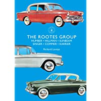 The Rootes Group: Humber, Hillman, Sunbeam, Singer, Commer, Karrier