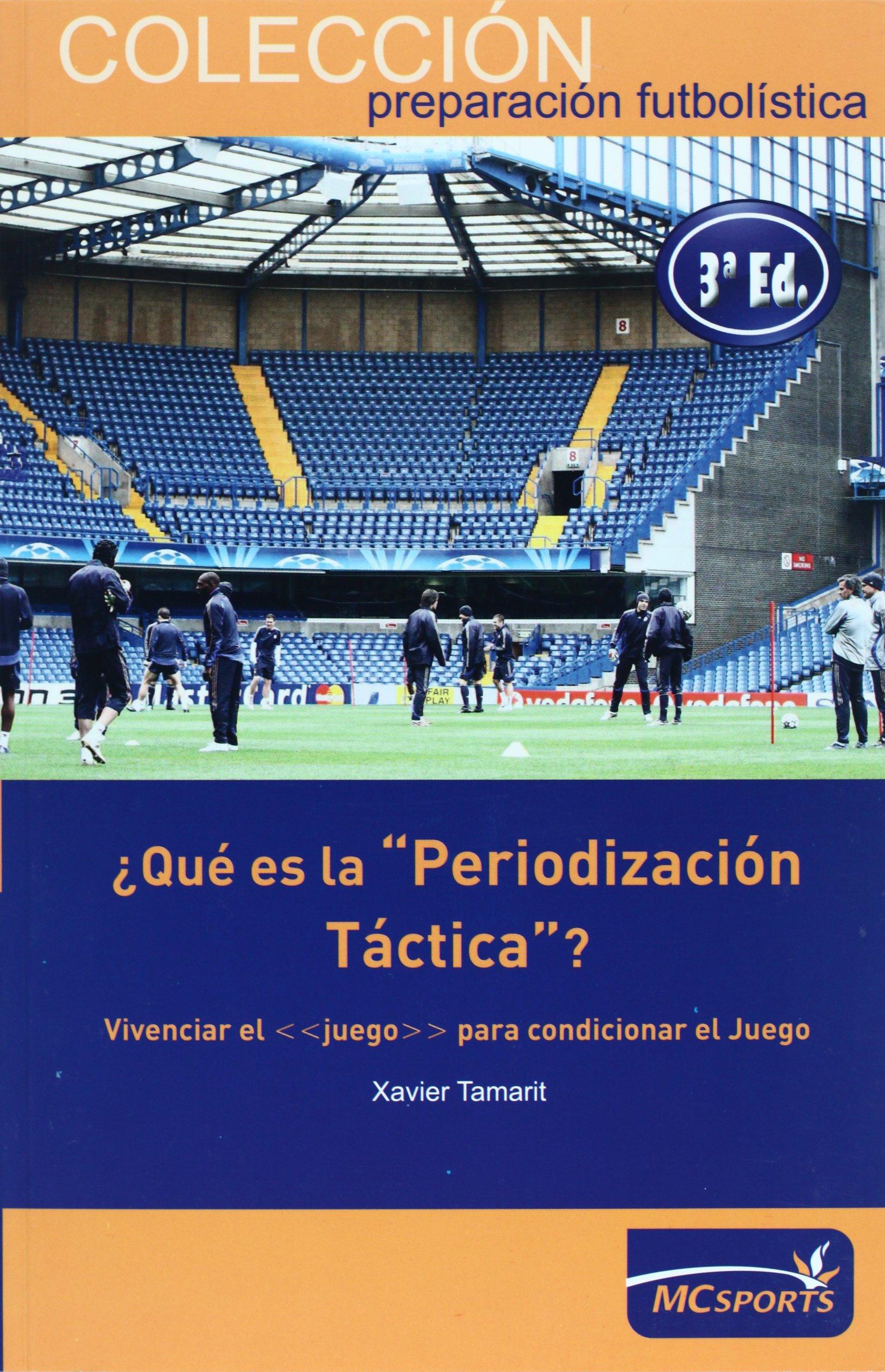 Qué Es La Periodización Táctica Vivenciar El Juego Para Condicionar El Juego Spanish Edition Tamarit Gimeno Xavier 9788461199303 Books