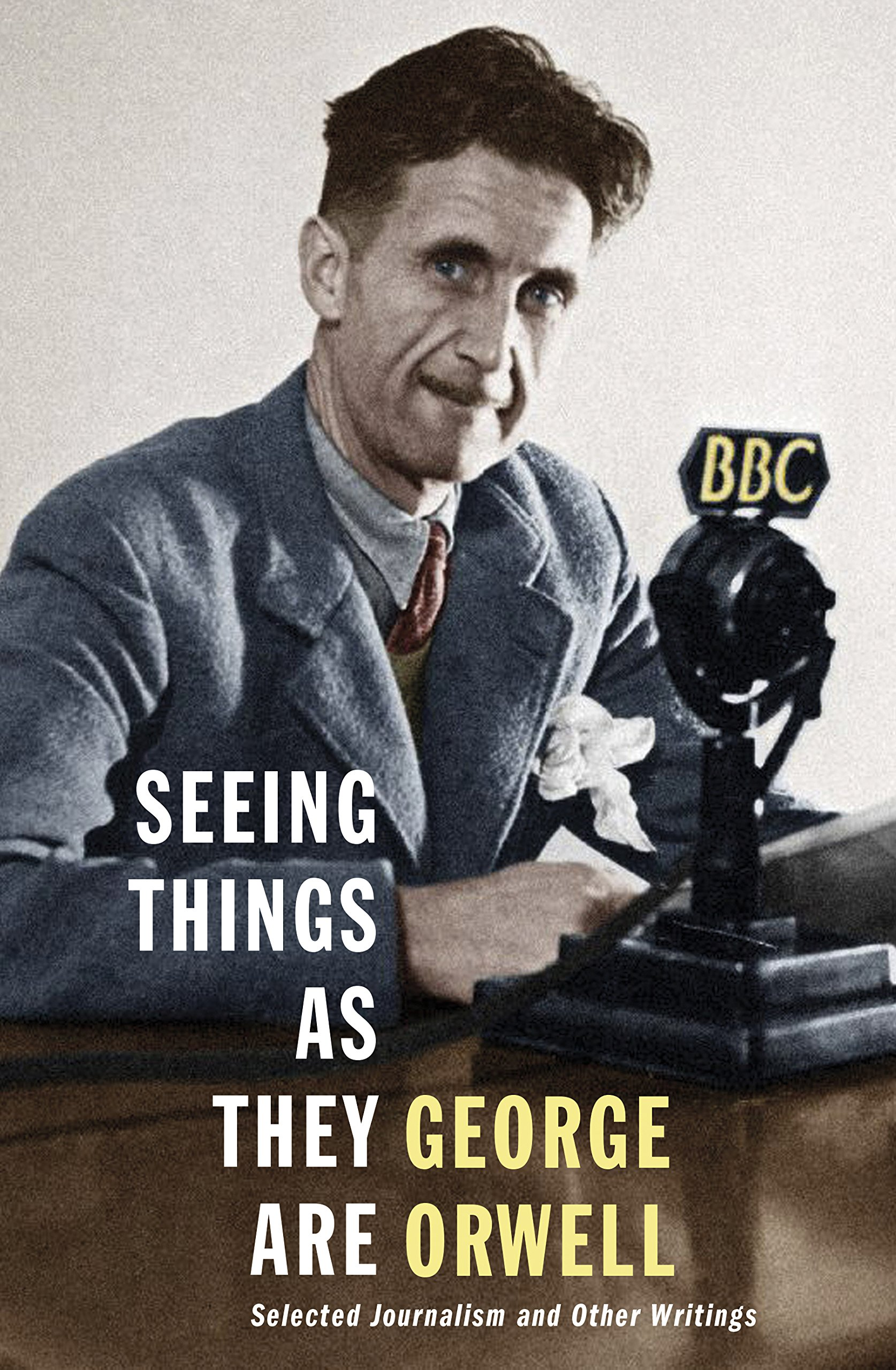 Seeing Things As They Are Selected Journalism and Other Writings