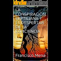 LA CONSPIRACIÓN REPTILIANA Y EL DESPERTAR DE LA CONCIENCIA