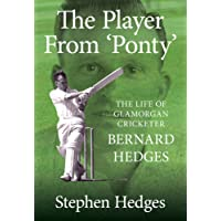 The Player from 'Ponty': The Life of Glamorgan Cricketer Bernard Hedges (Cricket in Wales)