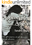 Appreciating Angels - Sarah's Story: One girl's journey of self discovery through adversity