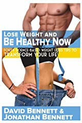 Lose Weight And Be Healthy Now: Forty Science-Based Weight Loss Tips to Transform Your Life Kindle Edition