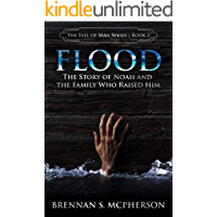 Flood: The Story of Noah and the Family Who Raised Him (The Fall of Man Book 2)