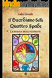 Il Guardiano delle Quattro Spade: La Regina degli Elementi (Saga dei Guardiani Vol. 1)