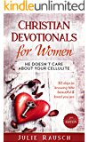 Christian Devotionals for Women: He Doesn't Care About Your Cellulite - 30 days to knowing how beautiful & loved you are