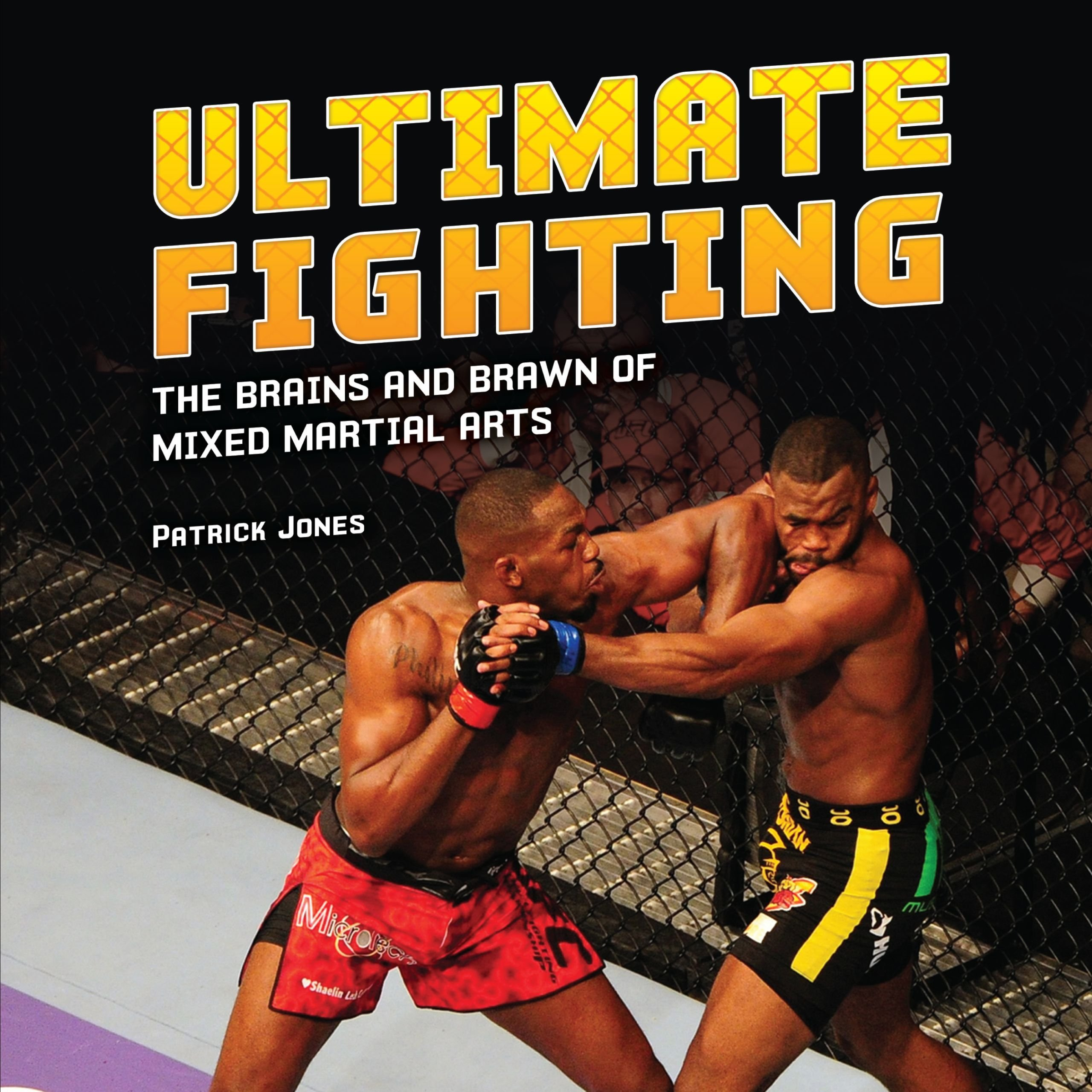Ultimate Fighting: The Brains and Brawn of Mixed Martial Arts (Spectacular Sports)