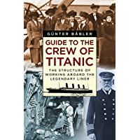 Guide to the Crew of Titanic: The Structure of Working Aboard the Legendary Liner