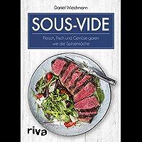 Sous-vide: Fleisch, Fisch und Gemüse garen wie die Spitzenköche (German Edition)