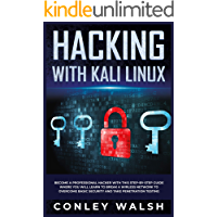 Hacking with kali linux: become a professional hacker with this step-by-step guide where you will learn to break a wirless network to overcome basic security and take penetration testing