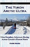 The Yukon Arctic Ultra: Ultra Marathon Adventure Racing Across Canada's Frozen North (In Extremis Book 3)