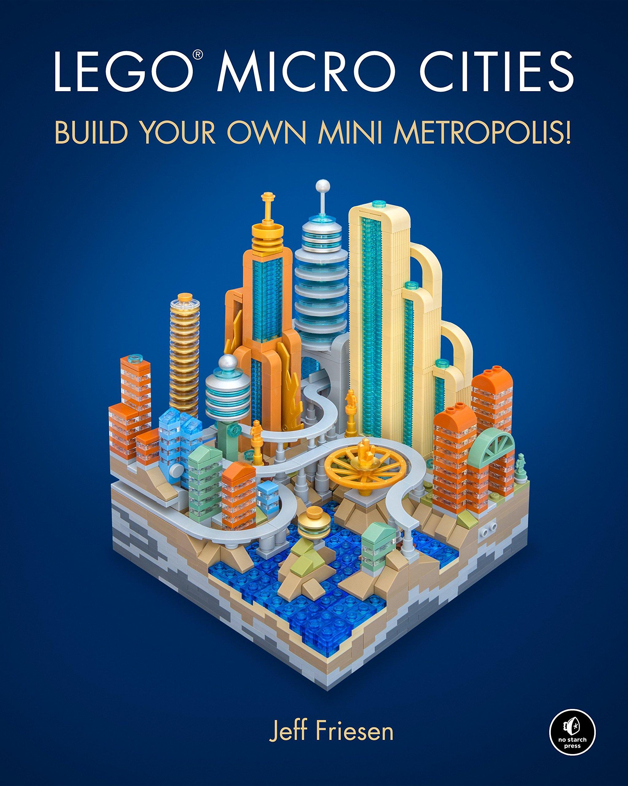 LEGO Micro Cities: Build Your Own Mini Metropolis!: Jeff Friesen