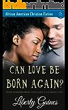 Can Love Be Born Again?: Clean Christian Romance