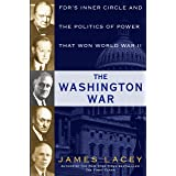 The Washington War: FDR's Inner Circle and the Politics of Power That Won World War II