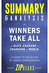 Summary & Analysis of Winners Take All: The Elite Charade of Changing the World | A Guide to the Book by Anand Giridharadas Kindle Edition