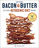 Bacon & Butter: The Ultimate Ketogenic Diet Cookbook (English Edition)